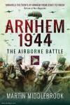 Middlebrook, Martin: Arnhem 1944. The Airborne Battle, 17-26 September