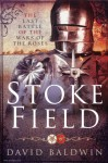 Baldwin, David: Stoke Field. The Last Battle of the Wars of the Roses
