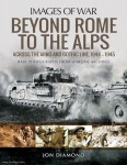 Diamond, Jon: Images of War. Beyond Rome to the Alps. Across the Arno and Gothic Line, 1944-1945. Rare Photographs from Wartime Archives