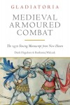 Hagedorn, Dierk/Walczak, Bartlomiej: Medieval Armoured Combat. The 1450 Fencing Manuscript from New Haven
