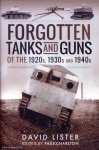 Lister, David: Forgotten Tanks and Guns of the 1920s, 1930s, and 1940s