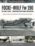 Goss, Chris: Air War Archive. Focke-Wulf Fw 190. The Early Years. Operations Over France and Britain