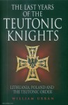 Urban, William: The last Years of the Teutonic Knights. Lithuania, Poland and the Teutonic Order