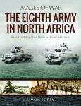 Forty, Simon: Images of War. The Eighth Army in North Africa. Rare Photographs in Wartime Archives