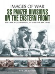 Carruthers, B.: Images of War. SS Panzer Divisions on the Eastern Front. Rare Photographs from Wartime Archives