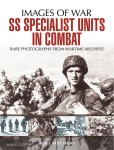 Carruthers, B.: Images of War. SS Specialist Units in Combat. Rare Photographs from Wartime Archives