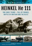Goss, C.: Air War Archive. Heinkel He 111. The Early Years - Fall of France, Battle of Britain and the Blitz