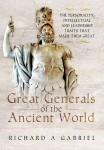 Gabriel, R. A.: Great Generals of the Ancient World. The Personality, Intellectual, and Leadership Traits That Made Them Great