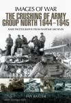 Baxter, I.: Images of War. The Crushing of Army Group North 1944-1945. Rare Photographs from Wartime Archives