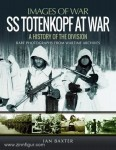 Baxter, I.: Images of War. SS Totenkopf Division at War. History of the Division. Rare Photographs from Wartime Archives