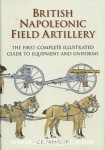 Franklin, C. E.: British Napoleonic Field Artillery. The first complete illustrated Guide to Equipment and Uniforms