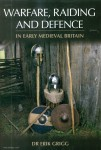 Grigg, Erik: Warfare, Raiding and Defence in early medieval Britain