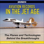 Flanagan, W. A.: Aviation Records in the Jet Age. The Planes and Technologies Behind the Breakthroughs