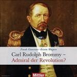 Ganseuer, Frank/Wagner, Erwin: Carl Rudolph Brommy: Admiral der Revolution?
