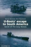 Borowiak, Mariusz/Wytykowski, Peter: U-Boots' escape to South America. Secret of the Gray Wolves