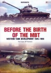 Taylor, Dick/Robinson, M. P.: Before the Birth of the MBT. Western Tank Development 1945-1959