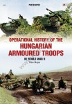 Mujzer, Péter: Operational History of the Hungarian Armoured Troops in World War II
