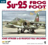 Janousek, M./Koran, F./Soukop, P.: SU-25 Frogfoot in detail. Soviet Attacker Su-25 Frogfoot fully uncovered