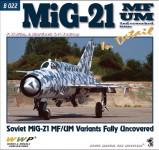Korán, Frantisek/Martinek, J./Soulkop, P.: MiG-21 MF/Um in Detail. Soviet MiG-21 MF/UM Variants Fully Uncovered