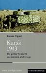 Töppel, R.: Kursk 1943. Die größte Schlacht des Zweiten Weltkriegs