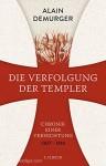 Demurger, A.: Die Verfolgung der Templer. Chronik einer Vernichtung 1307-1314