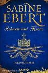 Ebert, S.: Schwert und Krone. Band 2: Der junge Falke