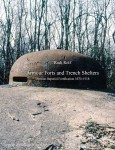 Rolf, R.: Armour Forts and Trench Shelters. German Imperial Fortification 1870-1918
