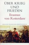 Rotterdam, E. v.: Erasmus von Rotterdam. Über Krieg und Frieden. Die Friedensschriften des Erasmus von Rotterdam
