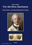 Winter, R.: Für die Ehre Sachsens. Prinz Xaver und das Sächsische Korps