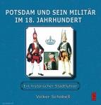 Schobeß, V.: Potsdam und sein Militär im 18. Jahrhundert. Ein historischer Stadtführer