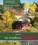 Kosak, Willy: Der Purist. Highend-Modellbahn: Fahrzeuge - Gleise - Landschaft