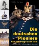 Herr, Ulrich/Nguyen, Jens: Die deutschen Pioniere, Verkehrstruppen und Train von 1871 bis 1914. Uniformierung und Ausrüstung