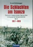 Kaltenegger, Roland: Die Schlachten am Isonzo. Österreich-Ungarns letzter Sieg vor dem Untergang der Donaumonarchie. Teil 2: 1917-1918