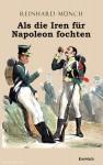 Münch, Reinhard: Als die Iren für Napoleon fochten