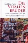 Puhle, Matthias: Die Vitalienbrüder. Klaus Störtebeker und die Seeräuber der Hansezeit