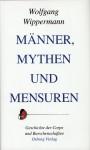 Wippermann, Wolfgang: Männer, Mythen und Mensuren. Geschichte der Corps und Burschenschaften