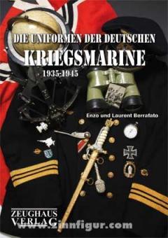 Berrafato, E./Berrafato, L.: Die Uniformen der deutschen Kriegsmarine 1935 - 1945