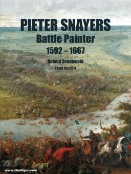Sennewald, Roland / Hrncirik, Pavel: Pieter Snayers - Battle Painter 1592-1667 - Paperback edition!