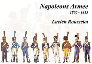 Rousselot, L.: Napoleons Armee 1800 - 1815