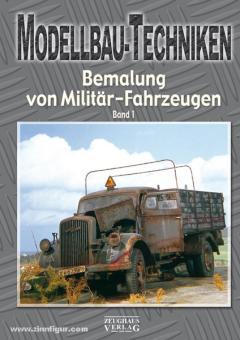 Modellbau-Techniken. Bemalung von Militärfahrzeugen Band 1