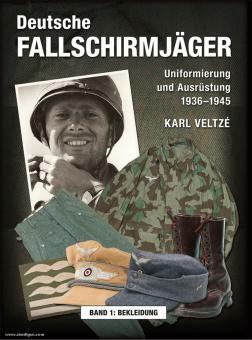 Veltze, Karl: Deutsche Fallschirmjäger - Uniformierung und Ausrüstung 1936 - 1945. Band 1: Bekleidung