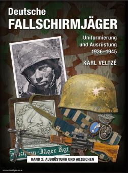 Veltze, Karl: Deutsche Fallschirmjäger - Uniformierung und Ausrüstung 1936 - 1945. Band 2: Helme, Ausrüstung und Bewaffnung