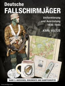 Veltze, Karl: Deutsche Fallschirmjäger - Uniformierung und Ausrüstung 1936 - 1945. Band 3: Abzeichen, Dokumente und Kampfeinsätze