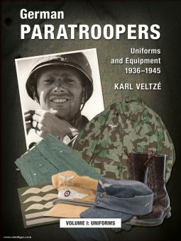 Veltzé, Karl: German Paratroopers - Uniforms and Equipment 1936 -1945. Volume 1: Uniforms