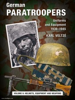 Veltzé, Karl: German Paratroopers - Uniforms and Equipment 1936 -1945. Volume 2: Helmets, Equipment and Weapons