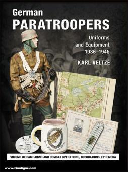 Veltzé, Karl: German Paratroopers - Uniforms and Equipment 1936 -1945. Volume 3: Campaigns and Combat Operations, Decorations, Ephemera