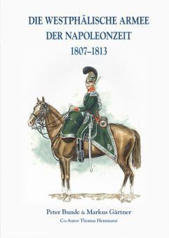 Bunde, Peter/Gärtner, Markus (Co-Autor: Thomas Hemmann): Die Westphälische Armee der Napoleonzeit 1807-1813