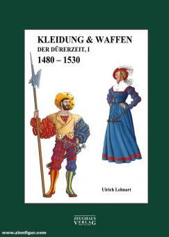 Lehnart, Ulrich: Kleidung & Waffen der Dürerzeit, Band 1, 1480-1530
