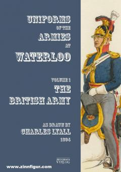 Costumes of the Armies engaged at Waterloo. Volume 1: British Army