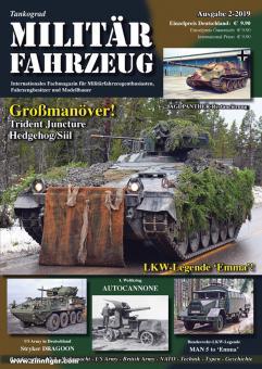 Tankograd Militärfahrzeug. Internationales Fachmagazin für Militärfahrzeugenthusiasten, Fahrzeugbesitzer und Modellbauer. Heft 2/2019
